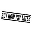 square grunge black buy now pay later stamp vector image vector image