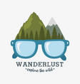 wanderlust label with forest scene and eyeglasses vector image vector image