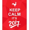 Keep Calm Its 2017 vector image