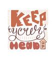 keep your head up handwritten unique quote vector image vector image