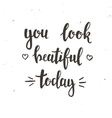 You look Beautiful Today Hand drawn typography vector image vector image