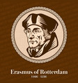 erasmus of rotterdam was a dutch christian humanis vector image vector image