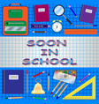 school supplies poster soon in school vector image