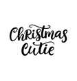 christmas cutie phrase ink lettering vector image