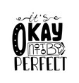 it is okay not to be perfect vector image vector image