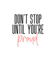 don t stop until you re proud motivation slogan vector image vector image