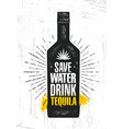 save water drink tequila craft local agave vector image