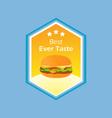 burgers best ever taste vector image vector image