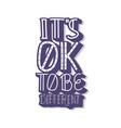 its ok to be different quote vector image vector image