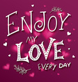 hand drawing lettering phrase - enjoy my love vector image