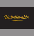 unbelievable gold word text typography vector image vector image