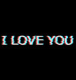 white i love you text in glitch style vector image