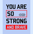 typography slogan you are strong and brave vector image