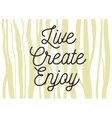 Live create enjoy inscription Greeting card with vector image