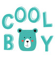 cool boy slogan with bear face type vector image vector image