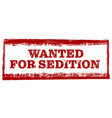 wanted for sedition red grunge rubber stamp vector image