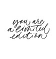 you are limited edition quote calligraphy vector image vector image
