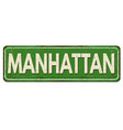 manhattan vintage rusty metal sign vector image