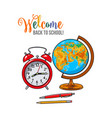 welcome back to school poster with clock globe vector image