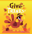 cartoon turkey with give thanks phrase vector image vector image