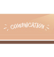 inscription comunication on the background vector image vector image