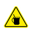 coffee warning sign yellow drinking tea hazard vector image vector image