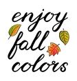 Enjoy fall colors Handwritten brush lettering vector image vector image