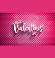happy valentines day with typography vector image