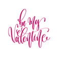 be my valentine - hand lettering inscription text vector image