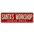 santas workshop vintage rusty metal sign vector image vector image