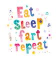eat sleep fart repeat vector image