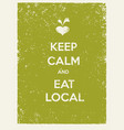 keep calm and eat local creative organic farm vector image vector image