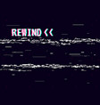 rewind glitch background retro vhs template for vector image