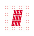 Yes You can Motivational quote vector image vector image