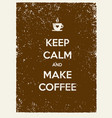 keep calm and make coffee creative vector image vector image