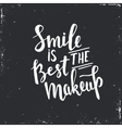 Smile is the best makeup Hand drawn typography vector image