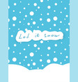 let it snow card with snow on blue sky background vector image