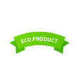 eco product green ribbon label with text isolated vector image