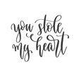 you stole my heart - hand lettering inscription vector image vector image