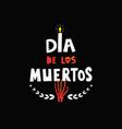 dia de los muertos hand drawn lettering poster vector image vector image
