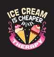 ice cream quote and saying good for print design vector image