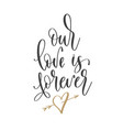 our love is forever - hand lettering inscription vector image vector image