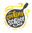 cooking school logo with hand written lettering vector image vector image