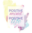 positive mind positive life vector image