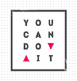 You can Do it Motivational quote on light vector image vector image