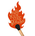 keep your fire burning stylized lettering poster vector image vector image