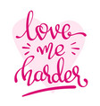 love me harder - handwritten lettering words vector image vector image