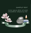 magnolia flowers tea candle and pebbles and silk vector image