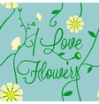 I love flowers vector image vector image
