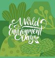 world environment day handwritten phrase on vector image vector image
